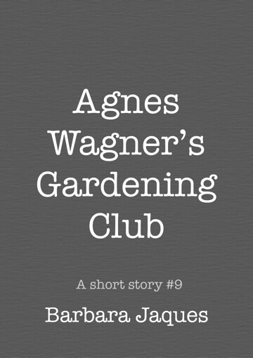 Cover for Agnes Wagner's Gardening Club by Barbara Jaques