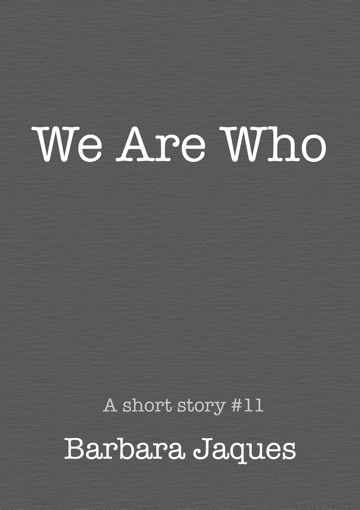 Cover for We Are Who by Barbara Jaques